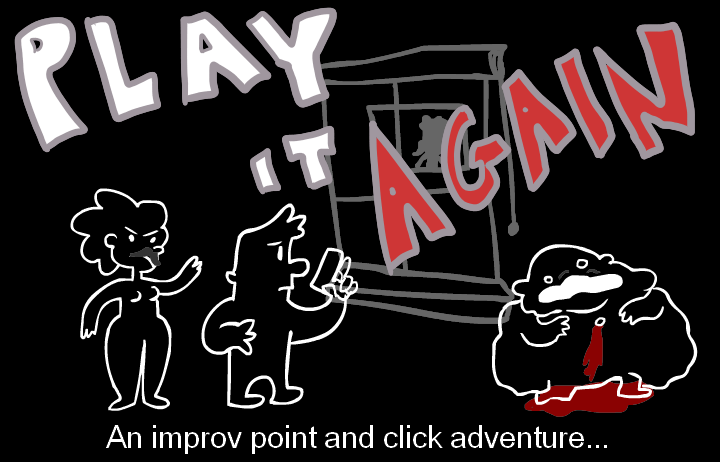 Play It Again: An Improv Point And Click Adventure