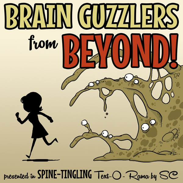 Brain Guzzlers from Beyond!  (Steph Cherrywell)