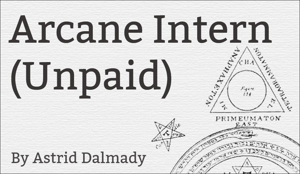 Arcane Intern (Unpaid)  (Astrid Dalmady)