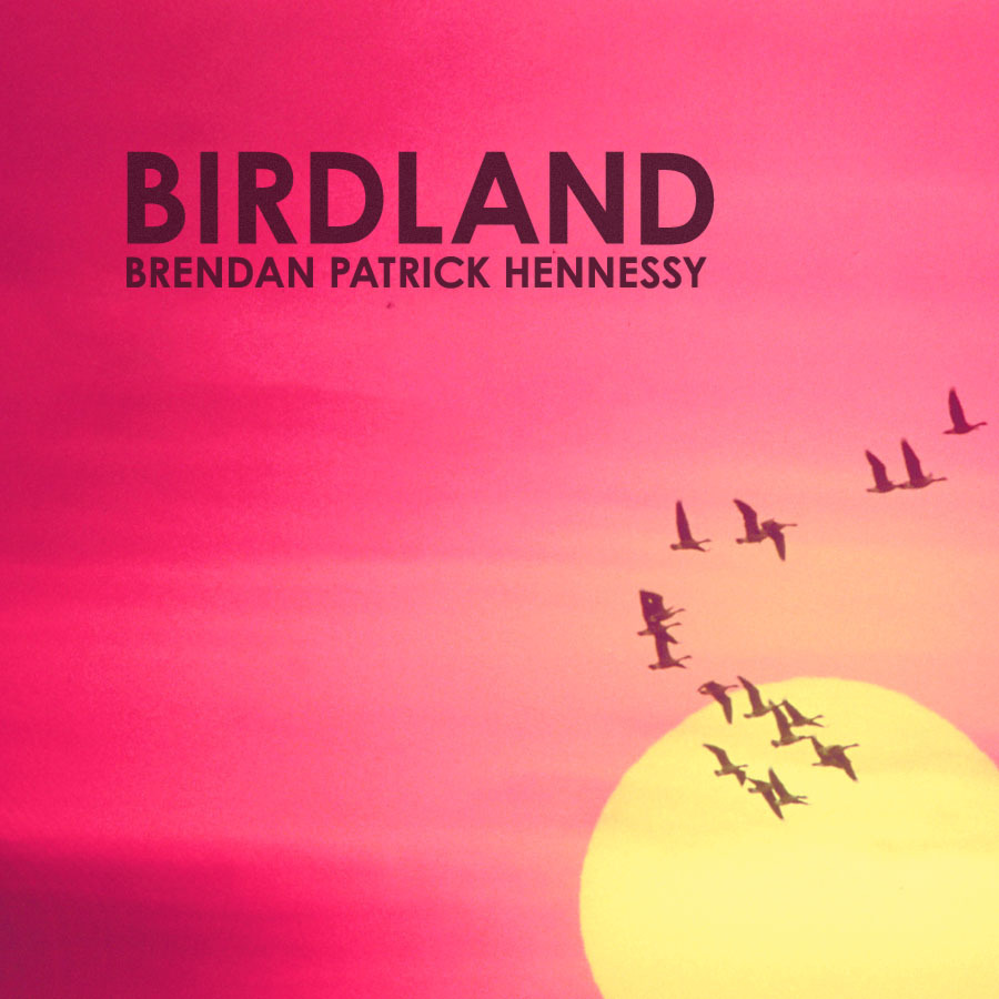 Birdland  (Brendan Patrick Hennessy)