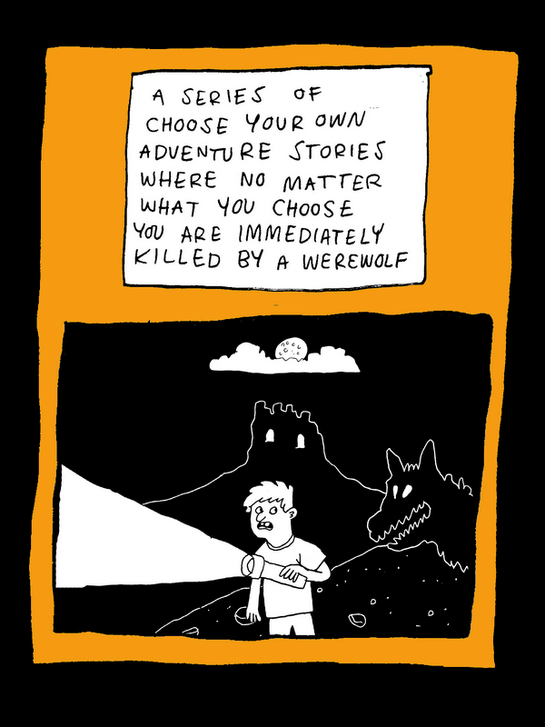 A Series of Choose Your Own Adventure Stories Where No Matter What You Choose You Are Immediately Killed by a Werewolf
